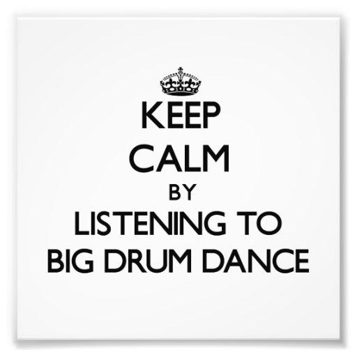 Keep calm by listening to BIG DRUM DANCE Art Photo
