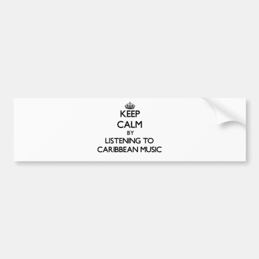 Keep calm by listening to CARIBBEAN MUSIC Bumper Stickers