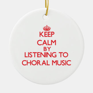Keep calm by listening to CHORAL MUSIC Ornament