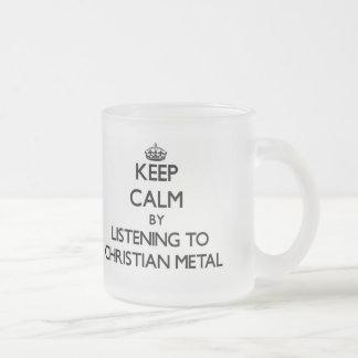 Keep calm by listening to CHRISTIAN METAL Mugs