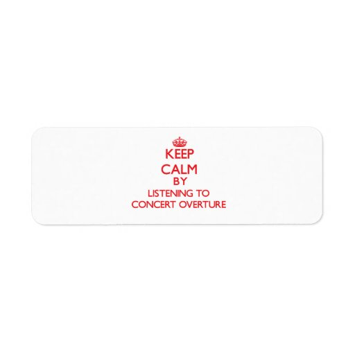 Keep calm by listening to CONCERT OVERTURE Return Address Labels
