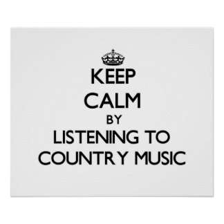 Keep calm by listening to COUNTRY MUSIC Posters