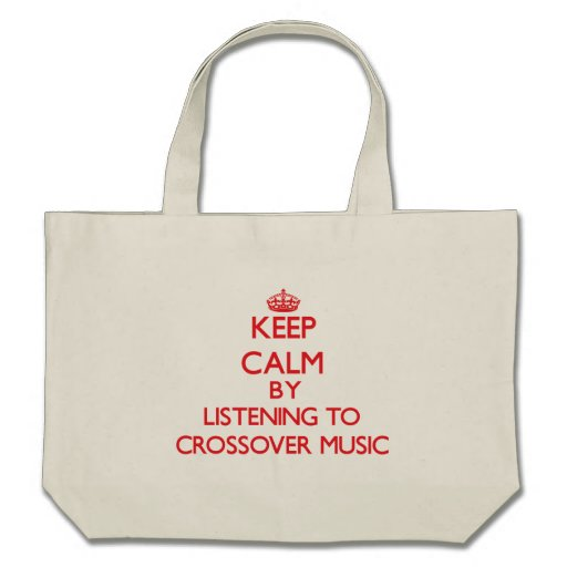 Keep calm by listening to CROSSOVER MUSIC Bags