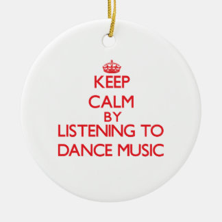 Keep calm by listening to DANCE MUSIC Christmas Tree Ornaments