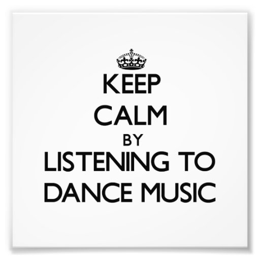 Keep calm by listening to DANCE MUSIC Photo Print