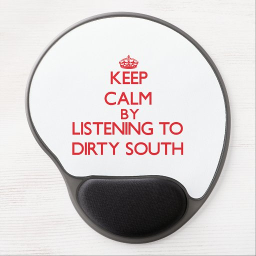 Keep calm by listening to DIRTY SOUTH Gel Mouse Pads