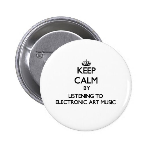 Keep calm by listening to ELECTRONIC ART MUSIC Pinback Buttons