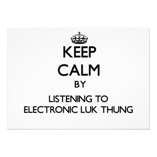 Keep calm by listening to ELECTRONIC LUK THUNG Personalized Invitation