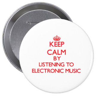 Keep calm by listening to ELECTRONIC MUSIC Pinback Buttons