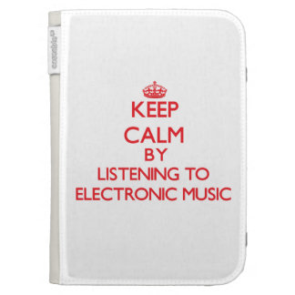Keep calm by listening to ELECTRONIC MUSIC Case For The Kindle
