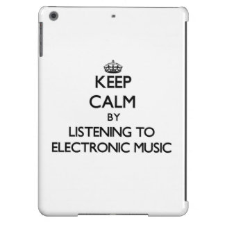 Keep calm by listening to ELECTRONIC MUSIC Cover For iPad Air