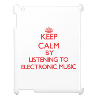 Keep calm by listening to ELECTRONIC MUSIC iPad Covers