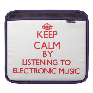 Keep calm by listening to ELECTRONIC MUSIC iPad Sleeve