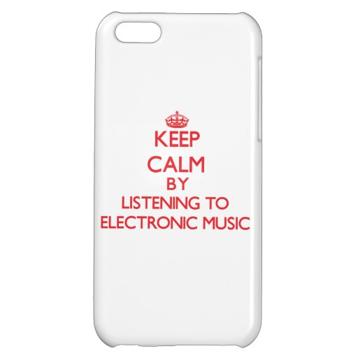 Keep calm by listening to ELECTRONIC MUSIC Case For iPhone 5C