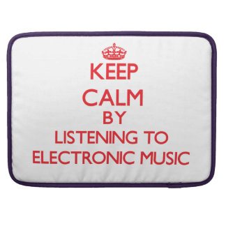 Keep calm by listening to ELECTRONIC MUSIC Sleeves For MacBooks