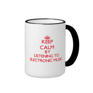Keep calm by listening to ELECTRONIC MUSIC Mugs