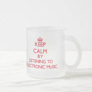 Keep calm by listening to ELECTRONIC MUSIC Coffee Mugs