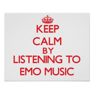 Keep calm by listening to EMO MUSIC Poster