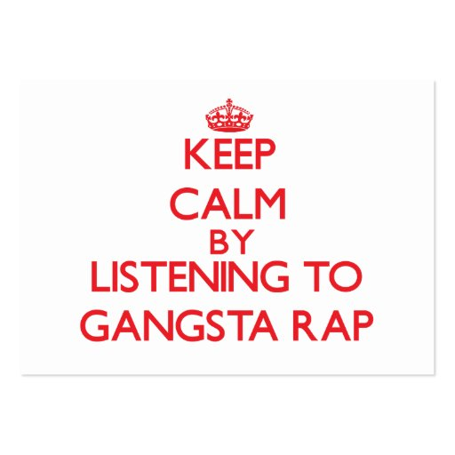 Keep calm by listening to GANGSTA RAP Business Cards