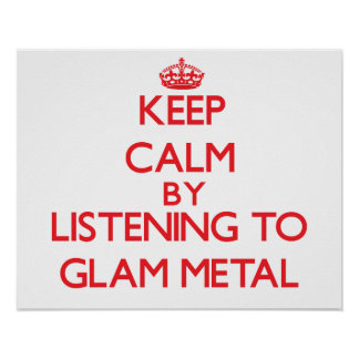 Keep calm by listening to GLAM METAL Poster