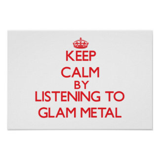 Keep calm by listening to GLAM METAL Print