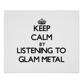 Keep calm by listening to GLAM METAL Posters