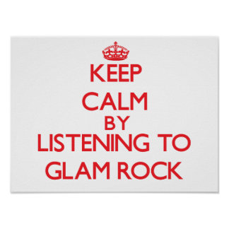 Keep calm by listening to GLAM ROCK Poster