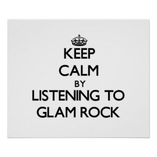 Keep calm by listening to GLAM ROCK Posters
