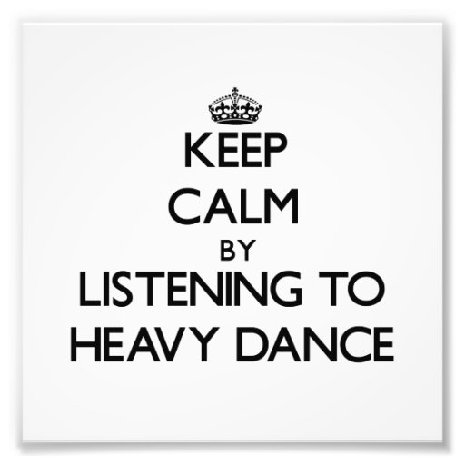 Keep calm by listening to HEAVY DANCE Photo Art