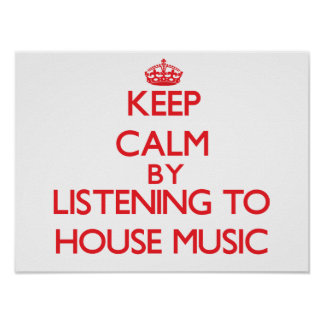 Keep calm by listening to HOUSE MUSIC Poster