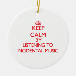 Keep calm by listening to INCIDENTAL MUSIC Christmas Ornaments