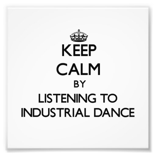 Keep calm by listening to INDUSTRIAL DANCE Art Photo