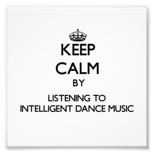 Keep calm by listening to INTELLIGENT DANCE MUSIC Art Photo
