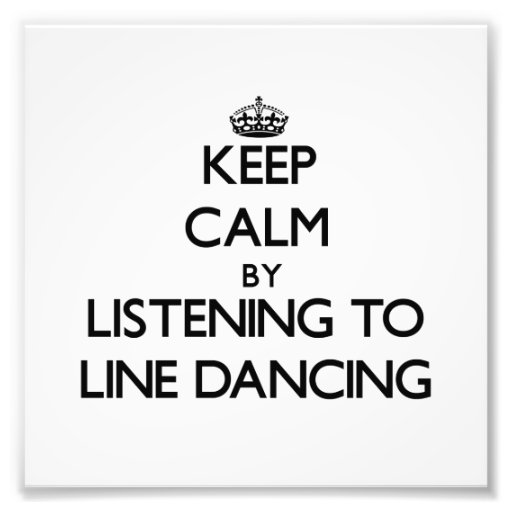 Keep calm by listening to LINE DANCING Photograph