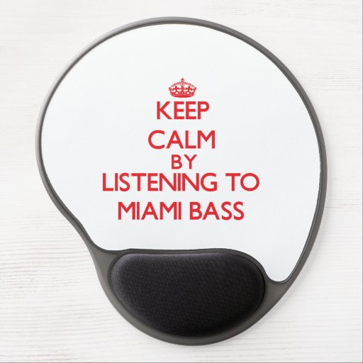 Keep calm by listening to MIAMI BASS Gel Mousepad