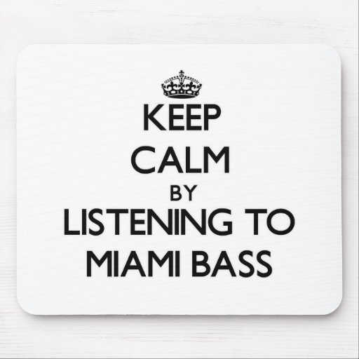 Keep calm by listening to MIAMI BASS Mouse Pads