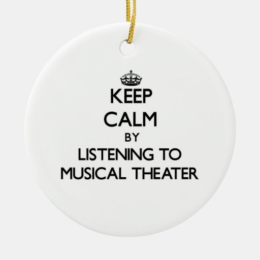 Keep calm by listening to MUSICAL THEATER Christmas Tree Ornaments