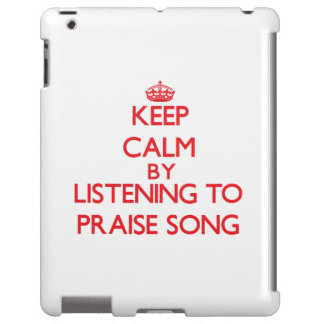 Keep calm by listening to PRAISE SONG