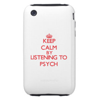 Keep calm by listening to PSYCH Tough iPhone 3 Covers
