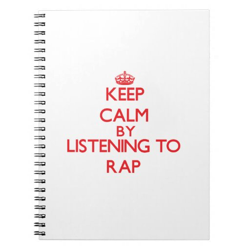 Keep calm by listening to RAP Spiral Notebook