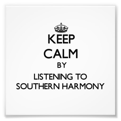 Keep calm by listening to SOUTHERN HARMONY Photograph