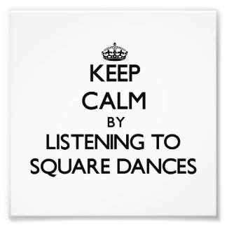 Keep calm by listening to SQUARE DANCES Photo Art