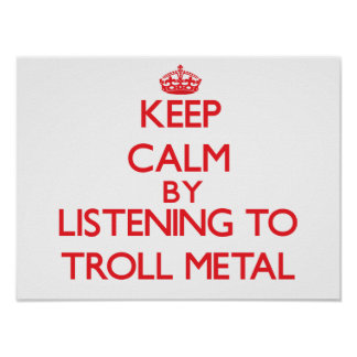 Keep calm by listening to TROLL METAL Print