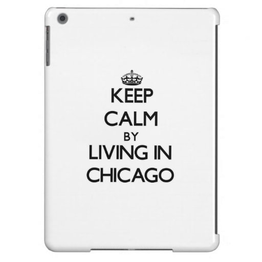 Keep Calm by Living in Chicago iPad Air Case
