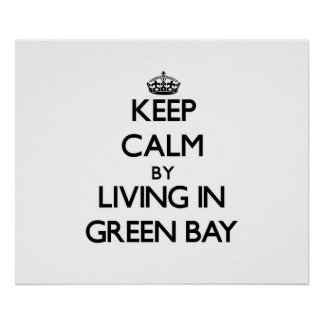 Keep Calm by Living in Green Bay Posters