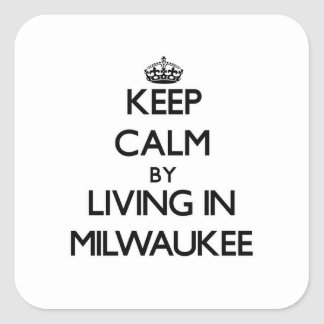Keep Calm by Living in Milwaukee Square Sticker