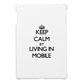 Keep Calm by Living in Mobile iPad Mini Case