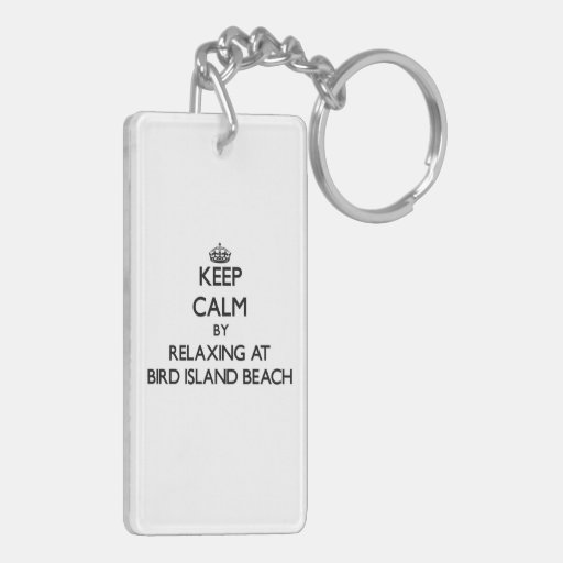Keep calm by relaxing at Bird Island Beach Norther Key Chains