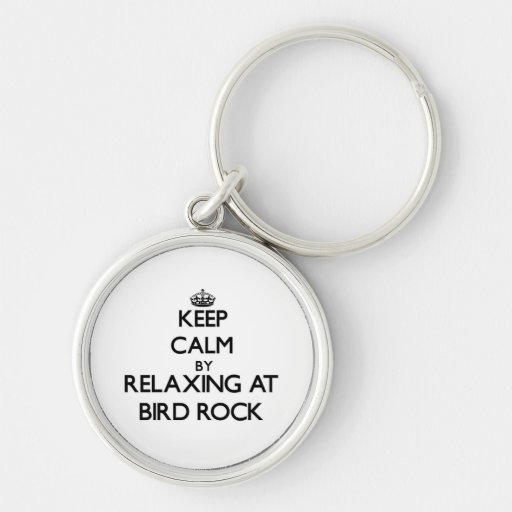 Keep calm by relaxing at Bird Rock California Keychain