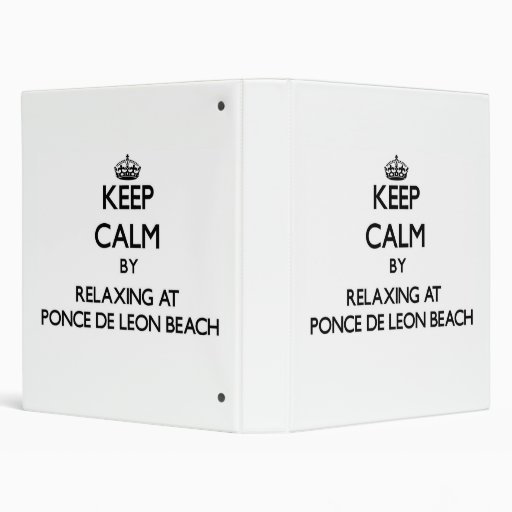 Keep calm by relaxing at Ponce De Leon Beach Flori 3 Ring Binders